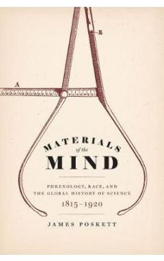Materials of the Mind: Phrenology, Race, and the Global History of Science, 1815-1920