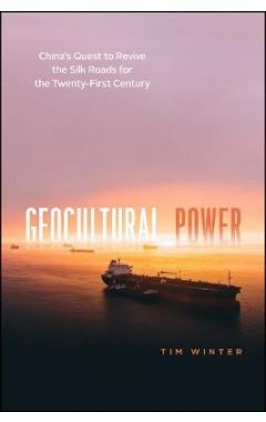 Geocultural Power: China's Quest to Revive the Silk Roads for the Twenty-First Century