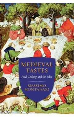 MEDIEVAL TASTES - FOOD, COOKING, AND THE TABLE