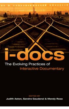 I-Docs: The Evolving Practices of Interactive Documentary