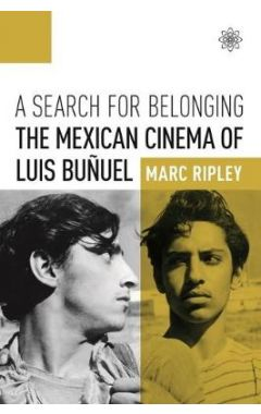 A SEARCH FOR BELONGING - THE MEXICAN CINEMA OF LUIS BUNUEL