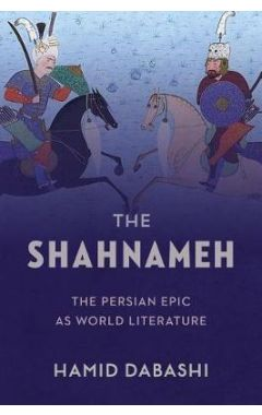 The Shahnameh: The Persian Epic as World Literature