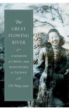 The Great Flowing River: A Memoir of China, from Manchuria to Taiwan