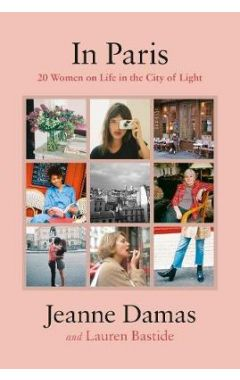 In Paris 20 Women on Life in the City of Light