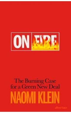 On Fire: The Burning Case for a Green New Deal HC