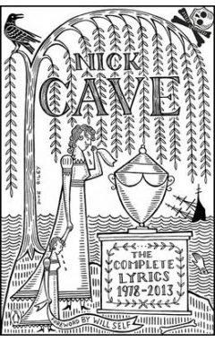 NICK CAVE : THE COMPLETE LYRICS 1978-2013