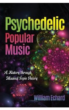 Psychedelic Popular Music: A History through Musical Topic Theory