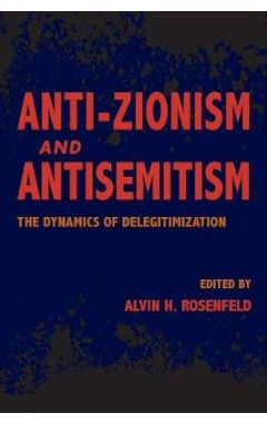 Anti-Zionism and Antisemitism: The Dynamics of Delegitimization