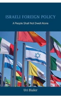 Israeli Foreign Policy: A People Shall Not Dwell Alone