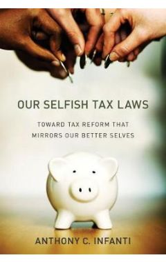 Our Selfish Tax Laws: Toward Tax Reform That Mirrors Our Better Selves