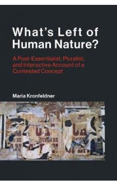 What's Left of Human Nature?: A Post-Essentialist, Pluralist, and Interactive Account of a Contested