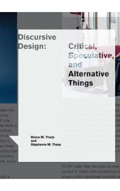 Discursive Design: Critical, Speculative, and Alternative Things