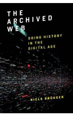 The Archived Web: Doing History in the Digital Age