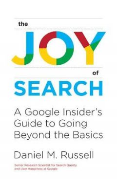 The Joy of Search: A Google Insider's Guide to Going Beyond the Basics