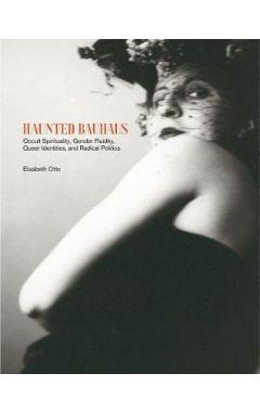 Haunted Bauhaus: Occult Spirituality, Gender Fluidity, Queer Identities, and Radical Politics