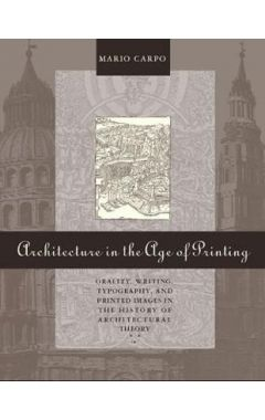 Architecture in the Age of Printing: Orality, Writing, Typography, and Printed Images in the History