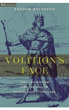 Volition's Face: Personification and the Will in Renaissance