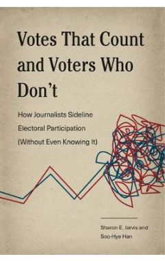 Votes That Count and Voters Who Don't: How Journalists Sideline Electoral Participation (Without Eve
