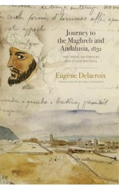 Journey to the Maghreb and Andalusia, 1832: The Travel Notebooks and Other Writings