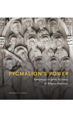 Pygmalion's Power: Romanesque Sculpture, the Senses, and Religious Experience