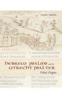 Hebrew Psalms and the Utrecht Psalter : Veiled Origins