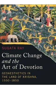 Climate Change and the Art of Devotion: Geoaesthetics in the Land of Krishna, 1550-1850