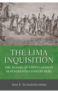 THE LIMA INQUISITION: THE PLIGHT OF CRYPTO-JEWS IN SEVENTEENTH-CENTURY PERU