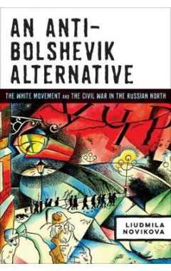 An Anti-Bolshevik Alternative: The White Movement and the Civil War in the Russian North