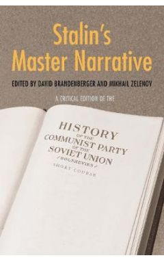 Stalin's Master Narrative: A Critical Edition of the History of the Communist Party of the Soviet Un