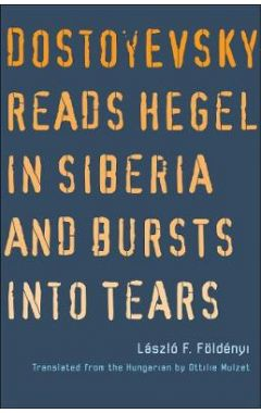 Dostoyevsky Reads Hegel in Siberia and Bursts into Tears