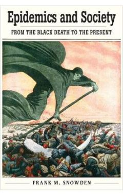 Epidemics and Society: From the Black Death to the Present