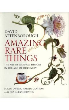 Amazing Rare Things - The Art of Natural History in the Age of