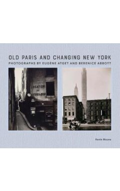 Old Paris and Changing New York: Photographs by Eugene Atget and Berenice Abbott
