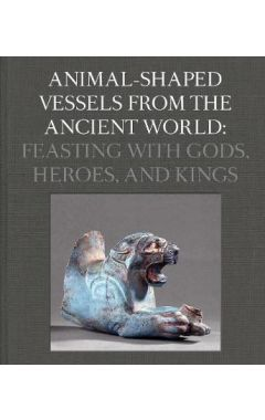 Animal-Shaped Vessels from the Ancient World: Feasting with Gods, Heroes, and Kings