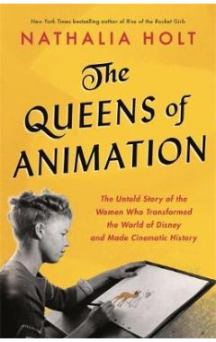 The Queens of Animation: The Untold Story of the Women Who Transformed the World of Disney and Made