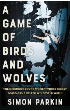 A Game of Birds and Wolves: The Young Women Who Played to Win World War II