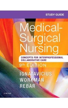 Study Guide for Medical-Surgical Nursing 9e: Concepts for Interprofessional Collaborative Care