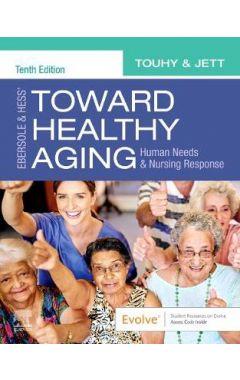 Ebersole & Hess' Toward Healthy Aging 10e: Human Needs and Nursing Response