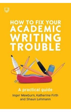How to Fix Your Academic Writing Trouble A practical guide