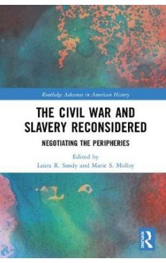 The Civil War and Slavery Reconsidered: Negotiating the Peripheries