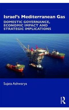 Israel's Mediterranean Gas: Domestic Governance, Economic Impact and Strategic Implications