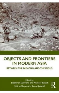 Objects and Frontiers in Modern Asia: Between the Mekong and the Indus