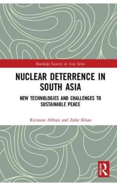 Nuclear Deterrence in South Asia: New Technologies and Challenges to Sustainable Peace