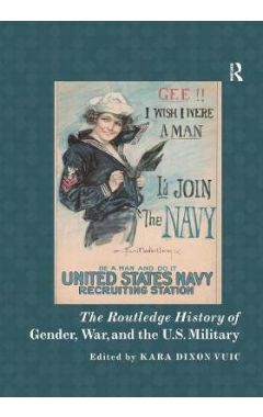 The Routledge History of Gender, War, and the U.S. Militar