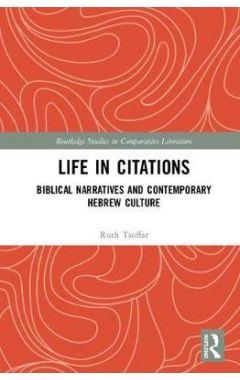 Life in Citations: Biblical Narratives and Contemporary Hebrew Culture