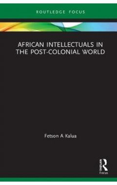 African Intellectuals in the Post-colonial World