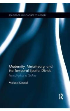 Modernity, Metatheory, and the Temporal-Spatial Divide: From Mythos to Techne