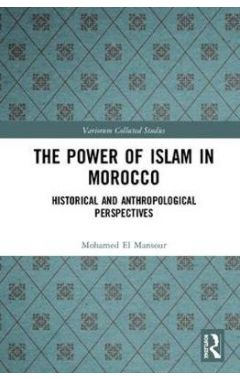 The Power of Islam in Morocco: Historical and Anthropological Perspectives