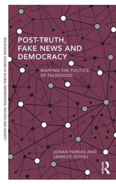 Post-Truth, Fake News and Democracy: Mapping the Politics of Falsehood