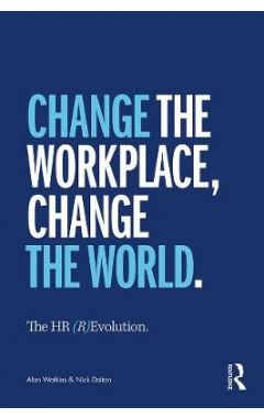 The HR (R)Evolution: Change the Workplace, Change the World 1st Edition